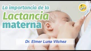 Importancia de la LACTANCIA MATERNA - Dr. Elmer H. Luna Vilchez