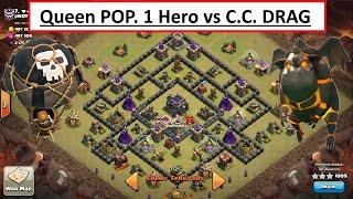 Queen POP vs C.C. DRAG using only 1 Hero. Clash of Clans WAR attack
