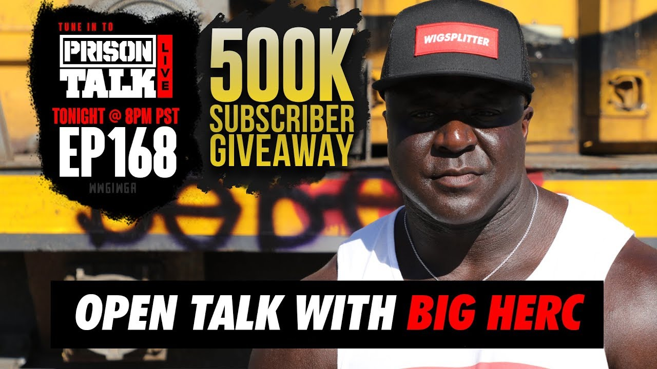 Open Talk with Big Herc - Prison Talk Live Stream E168 - 500K Subscriber Giveaway
