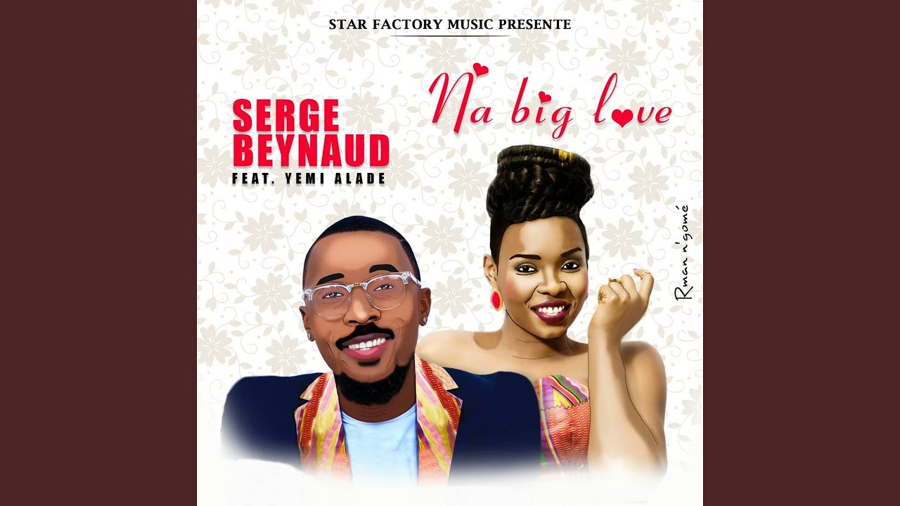 BIG LOVE SERGE YEMI NA BEYNAUD ALADE FT TÉLÉCHARGER