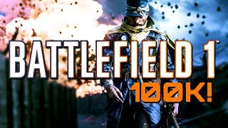 Thank You for 100K Subscribers!!! Battlefield 1: 100-7 Gameplay (PS4 PRO)
