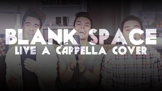 [LIVE] Taylor Swift - Blank Space acapella Cover - JUST THREE GUYS AND THEIR VOICES