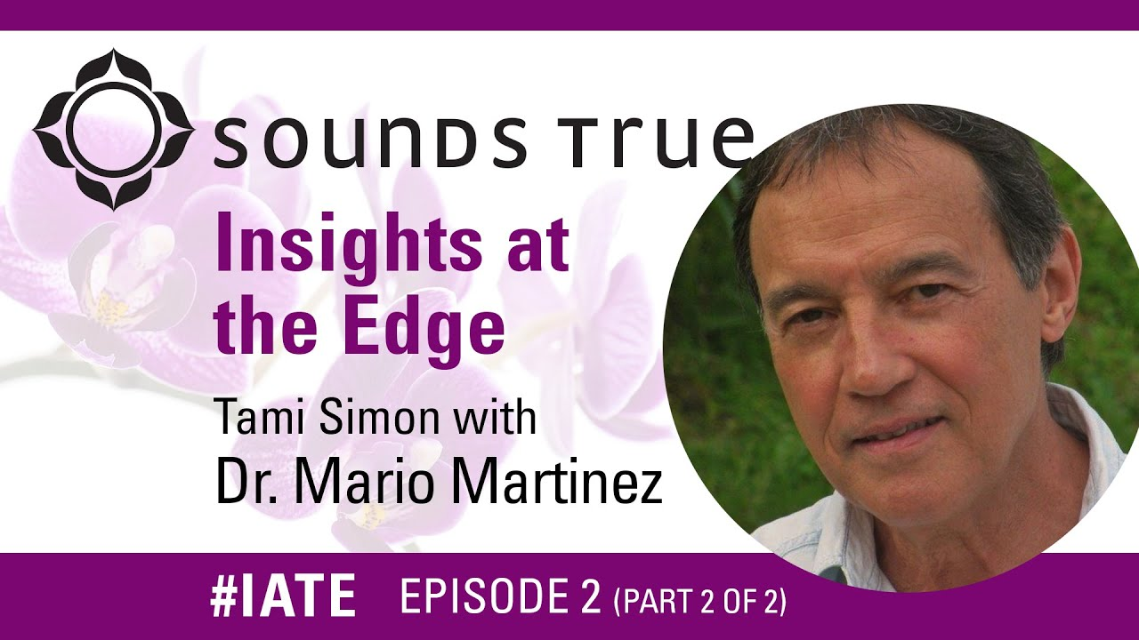 Dr. Mario Martinez – Insights At The Edge Podcast w Tami Simon PART 2 of 2  ( IATE 11 25 14) f30f548feb26