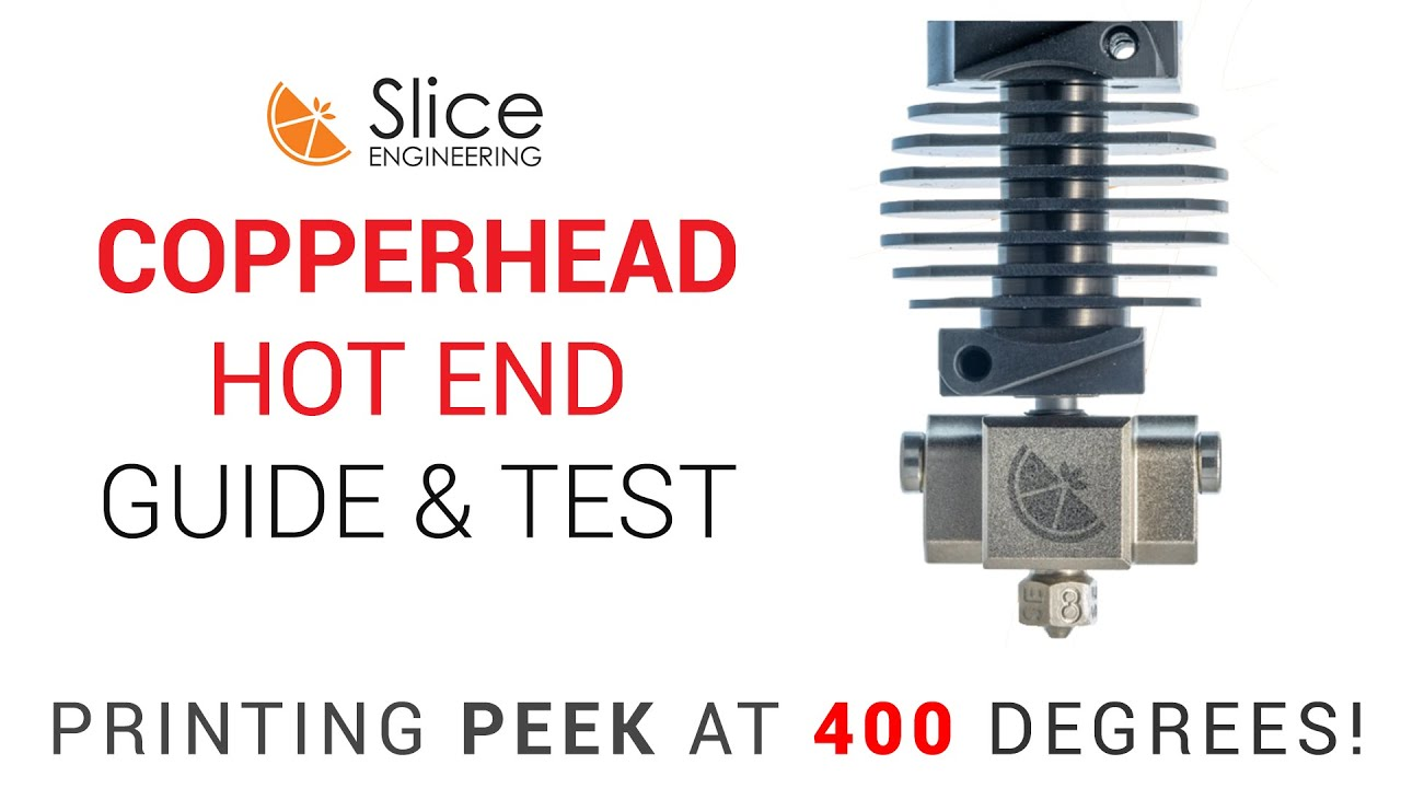 Slice Engineering Copperhead Guide - 3D printing up to 450 degrees