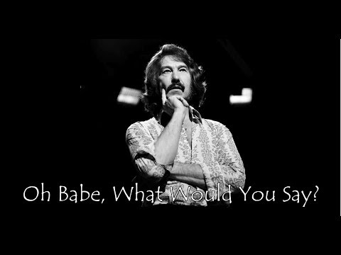 ♥♪♫ Oh Babe, What Would You Say ♫♪♥