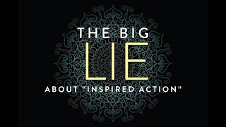 The Big Lie About Inspired Action