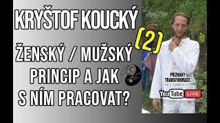 ŽIVĚ: Kryštof Koucký - Ženský / Mužský princip a jak s ním pracovat? (2)
