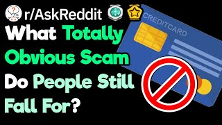 What Is Obviously A Scam, But People Still Fall For It? (r/AskReddit)