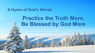 """Practice the Truth More, Be Blessed by God More"" 