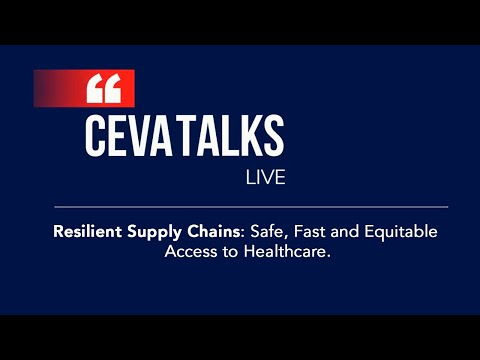 CEVA TALKS  Resilient Supply Chains: Safe, Fast and Equitable Access to Healthcare.