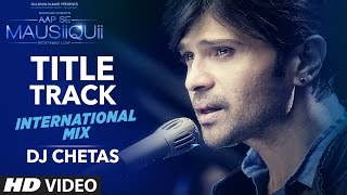 AAP SE MAUSIIQUII Title Song (International Mix) | Himesh Reshammiya | Remixed D …