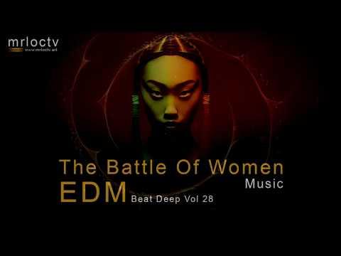 Cuộc chiến của phụ nữ - The battle of women | EDM Music - Beat Deep Vol 28