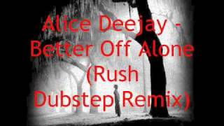 Alice Deejay Better Off Alone Rushbeats Dubstep Remix.mp3
