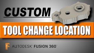 Fusion 360 Post Processor Tutorial: Custom Tool Change Location   FF127
