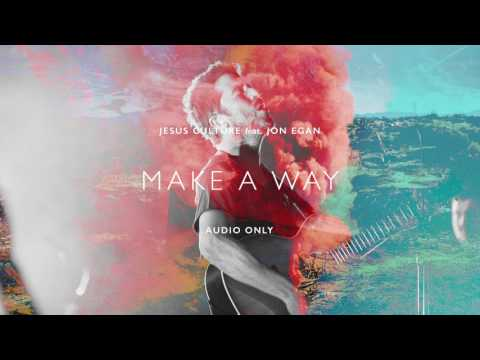 Jesus Culture - Make A Way ft. Jon Egan (Audio)