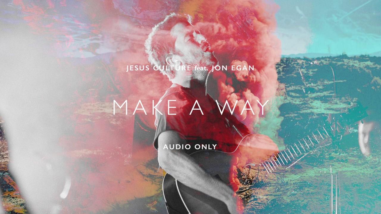 Jesus Culture - Make A Way ft. Jon Egan (Audio)