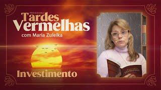 Investimento | Maria Zuleika | Tardes Vermelhas | IPP TV