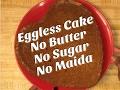 Eggless Cake, No Butter,No sugar, No Maida