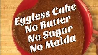 Eggless Cake, No Butter,No sugar, No Maida