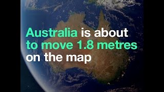 Australia is about to move 1.8 metres on the map