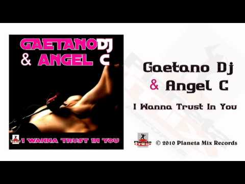 Gaetano Dj & Angel C I Wanna Trust In You Original Radio Edit