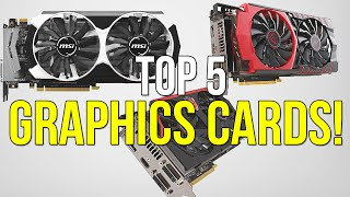 top 5 best graphics cards for the money the best graphics cards july 2015