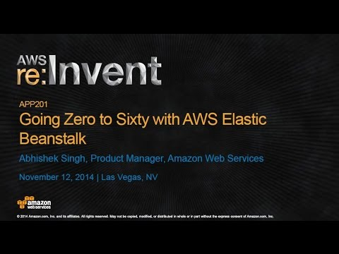 AWS re:Invent 2014 | (APP201) Going Zero to Sixty with AWS Elastic Beanstalk
