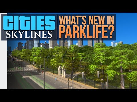 Cities: Skylines | WHATS NEW IN PARKLIFE?