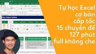 Tự học excel cơ bản cấp tốc qua 15 chuyên đề FULL KHÔNG CHE (127 phút)