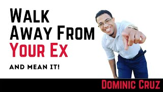 Walk Away From Your Ex & Mean it