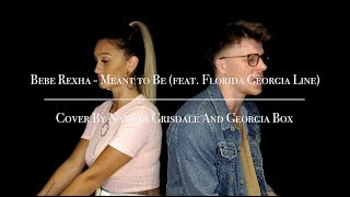 Bebe Rexha - Meant to Be (feat. Florida Georgia Line) Cover By Nathan Grisdale And Georgia Box
