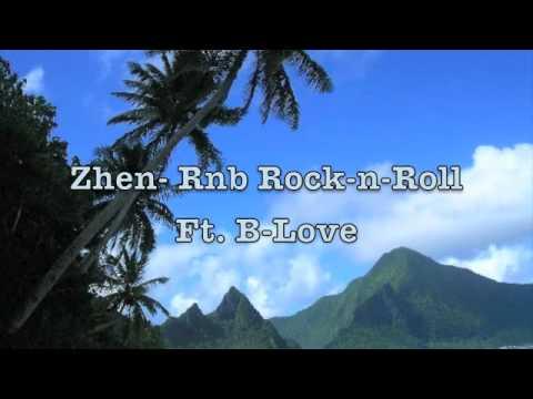 Zhen- Rnb Rock-n-Roll Ft. B-Love