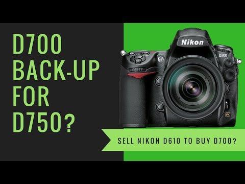 Sell Nikon D610 & Buy Nikon D700 as BACK-UP for My Nikon D750?