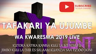 TAFAKARI YA UJUMBE WA KWARESMA 2019 LIVE SAA 12:00 JIONI KUTOKA KANISA KUU LA MT YOSEFU DSM