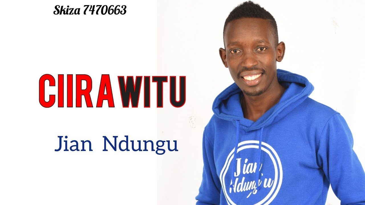 Download Ciira Witû by Jian Ndungu (Skiza 7470663)