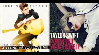 justin bieber vs taylor swift i knew you were trouble vs as long as you love me