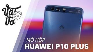 Vật Vờ| Mở hộp Huawei P10 Plus: mặt lưng rất độc, 6GB RAM