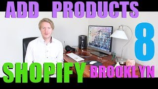 How To Add Products To Shopify Store 2018 - Shopify Brooklyn Theme Tutorial (Part 8)
