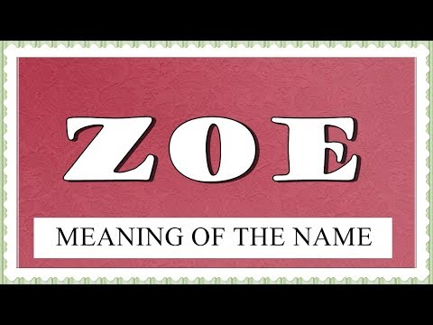 NAME ZOE FUN FACTS , MEANING OF THE NAME, HOROSCOPE