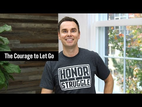 The Courage to Let Go