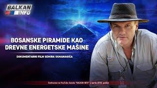 DOKUMENTARNI FILM SEMIRA OSMANAGIĆA: Bosanske piramide kao drevne energetske mašine (14.4.2019)