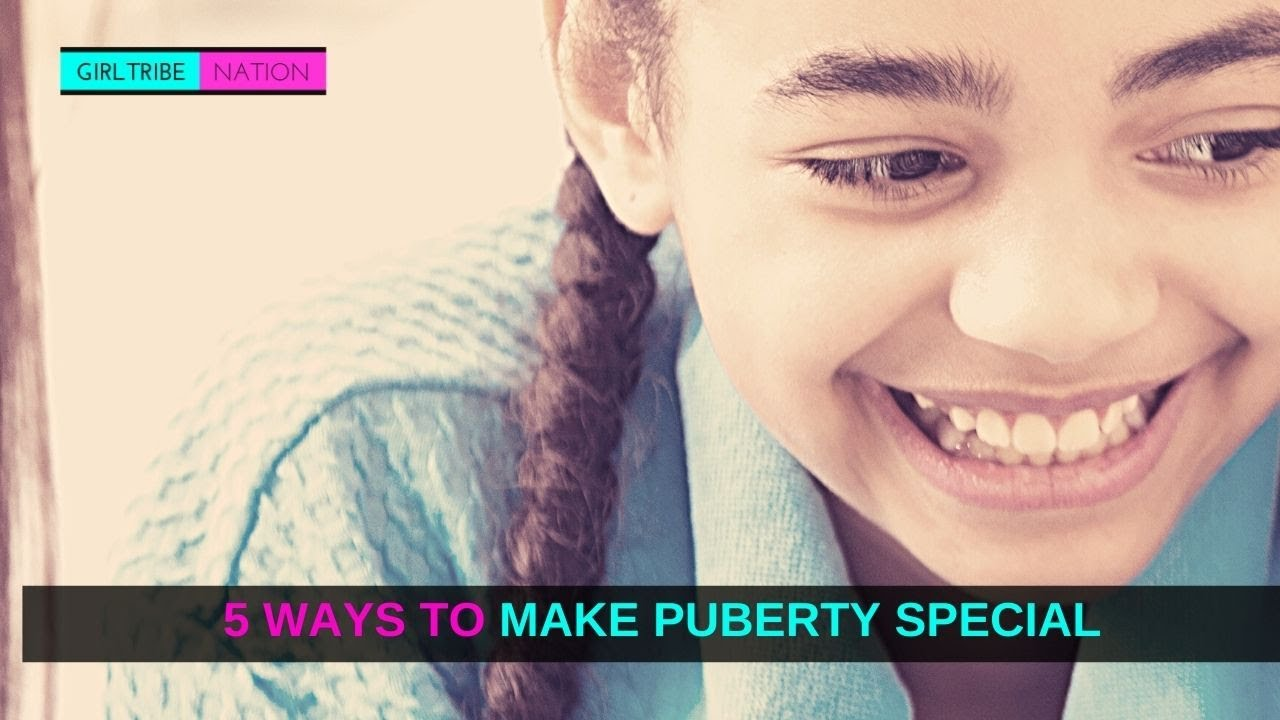 5 WAYS TO MAKE PUBERTY SPECIAL