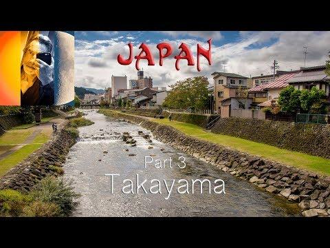 JAPAN Part 3 Takayama a Beautiful City in Gifu Prefecture Central Honshu