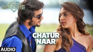 Repeat youtube video Chatur Naar  Full Audio Song | Machine | Mustafa &  Kiara Advani | Nakash Aziz & Shashaa Tirupati