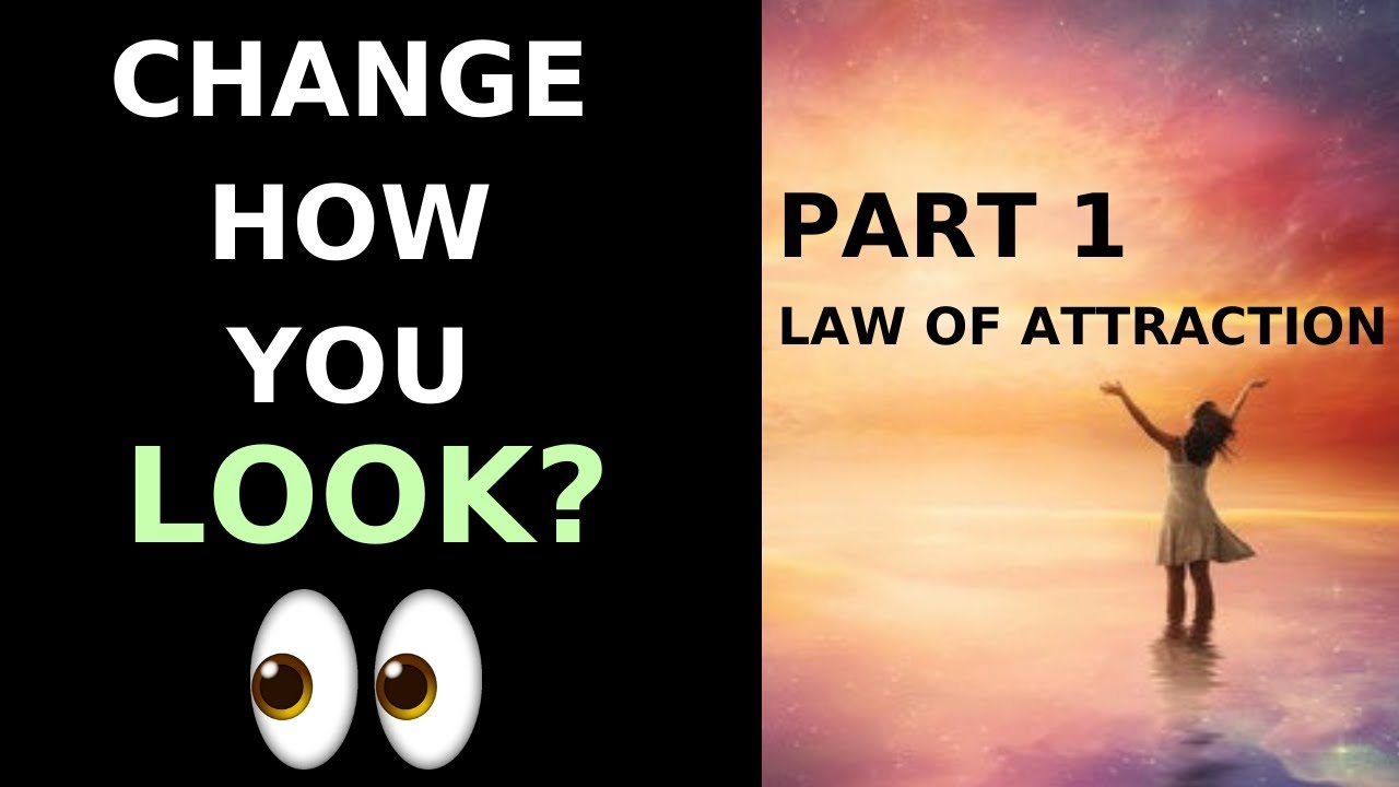 How To Change Physical Appearance - PART 1- Law Of ...