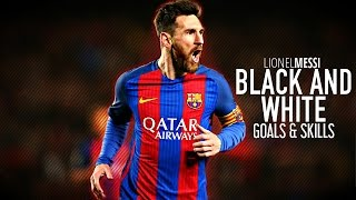 lionel messi ● black and white ● skills goals 2017 hd