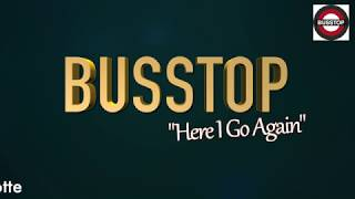 "BUSSTOP ""Here I Go Again"""