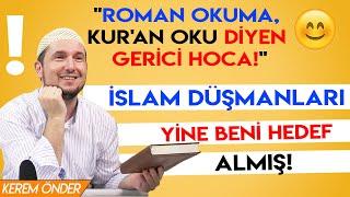 """""""Roman okuma, Kur'an oku diyen gerici hoca!"""" - İslam düşmanları yine beni hedef almış! / Kerem Önder"""