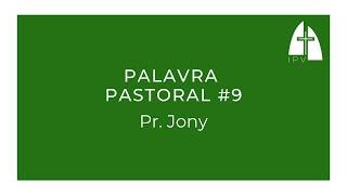 Palavra Pastoral #9 - Pr. Jony