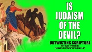 Is Judaism of the Devil? Rabbi Tovia Singer